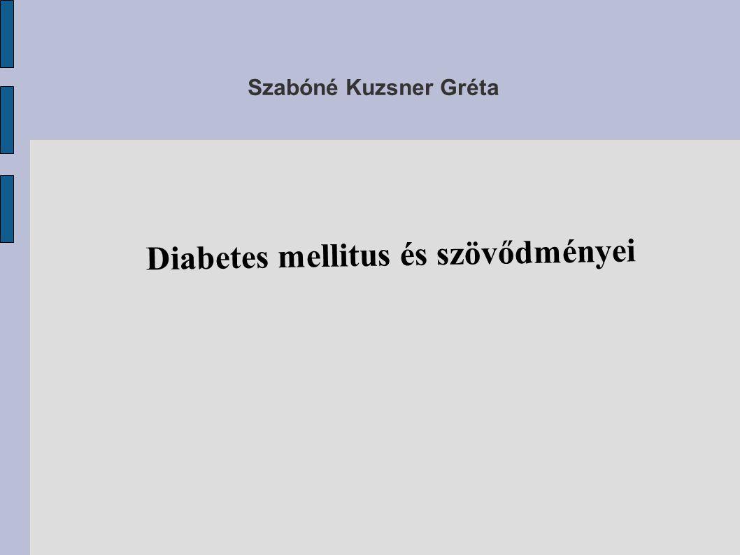 Szabóné Kuzsner Gréta Diabetes mellitus és szövődményei