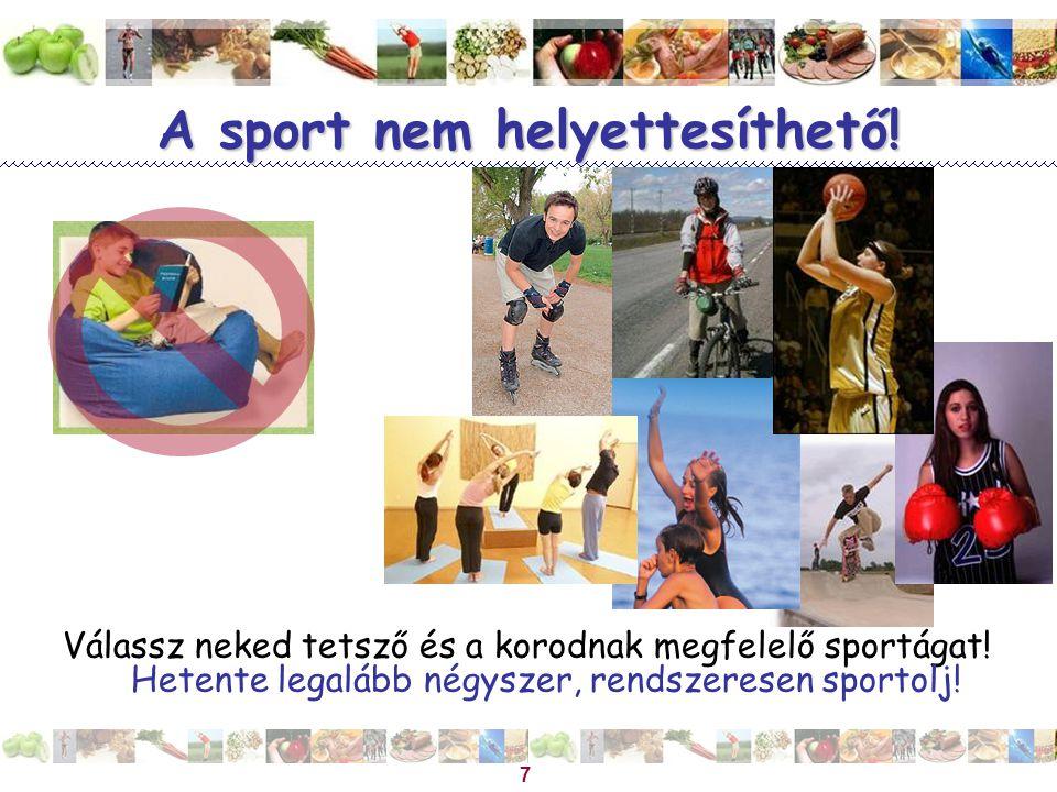 Magyar Dietetikusok Országos Szövetsége 7 A sport nem helyettesíthető! Válassz neked tetsző és a korodnak megfelelő sportágat! Hetente legalább négysz
