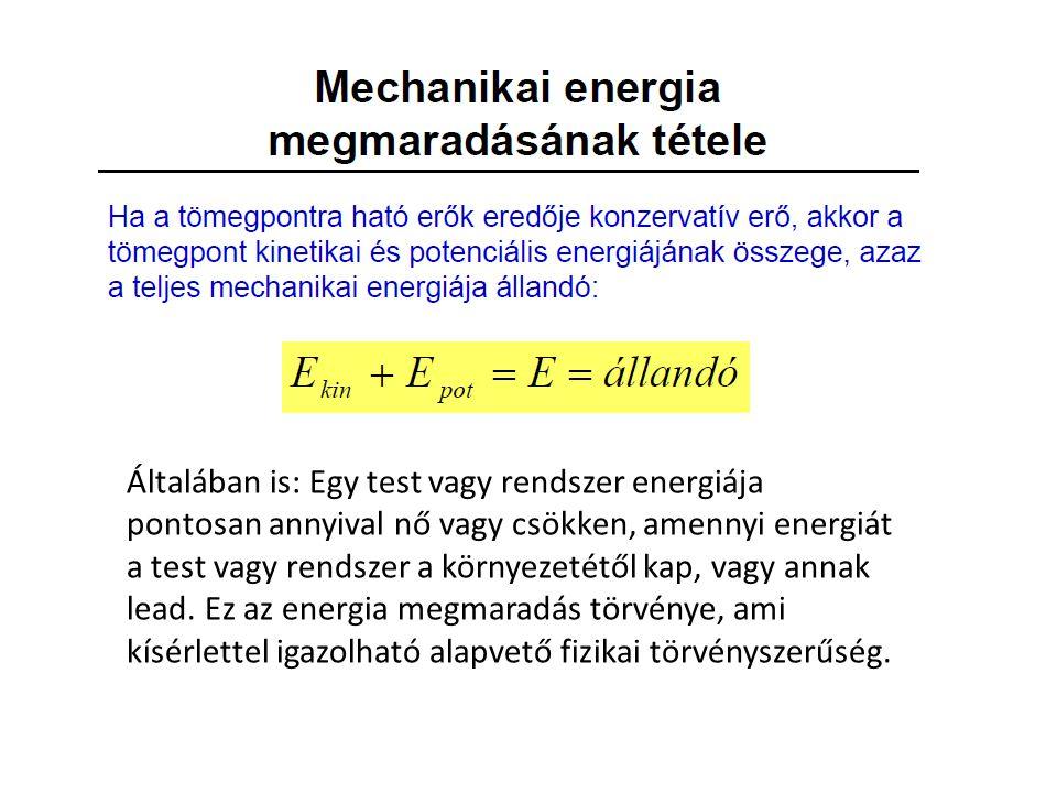 Az energia megmaradása Általában is: Egy test vagy rendszer energiája pontosan annyival nő vagy csökken, amennyi energiát a test vagy rendszer a körny