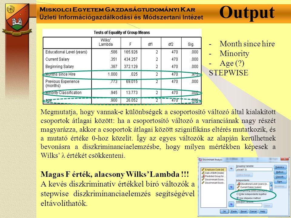 Miskolci Egyetem Gazdaságtudományi Kar Üzleti Információgazdálkodási és Módszertani Intézet Output Magas F érték, alacsony Wilks' Lambda !!! A kevés d