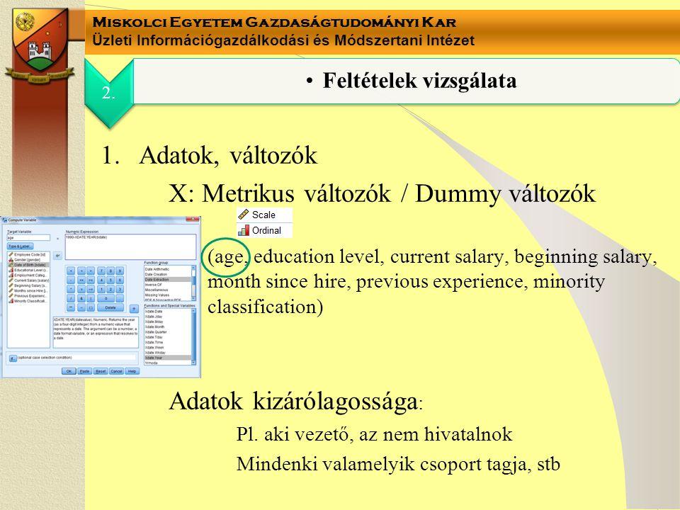 Miskolci Egyetem Gazdaságtudományi Kar Üzleti Információgazdálkodási és Módszertani Intézet 1.Adatok, változók X: Metrikus változók / Dummy változók (