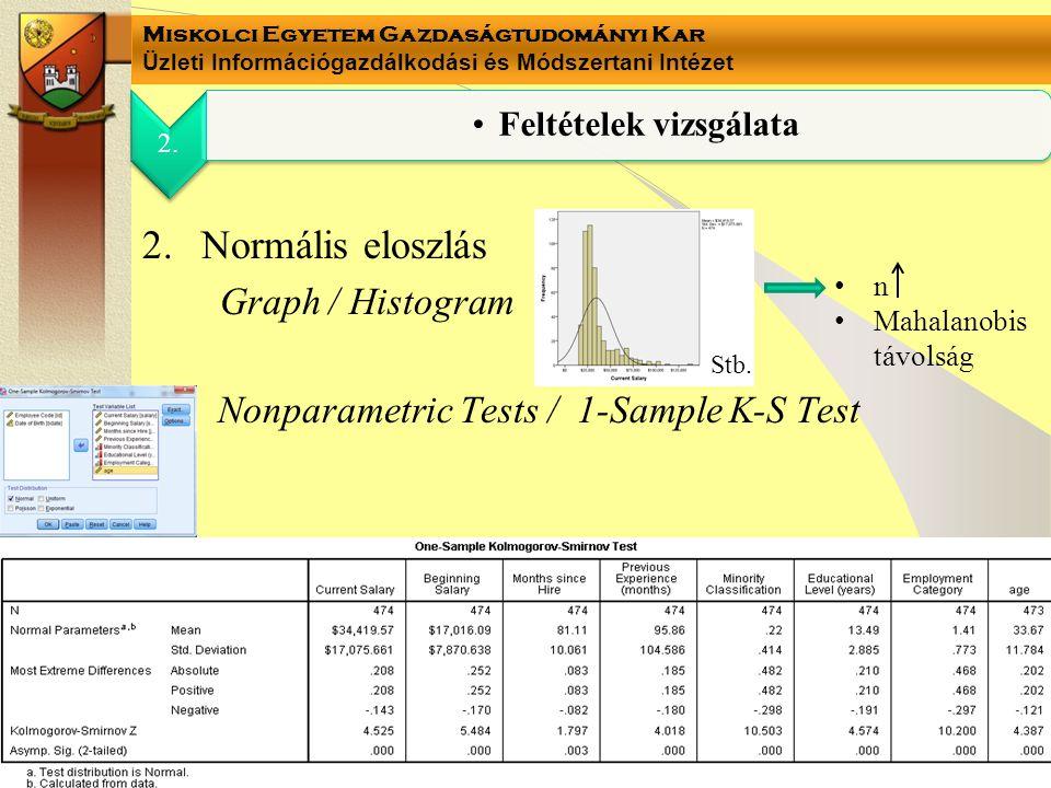 Miskolci Egyetem Gazdaságtudományi Kar Üzleti Információgazdálkodási és Módszertani Intézet 2.Normális eloszlás Graph / Histogram Nonparametric Tests / 1-Sample K-S Test 2.