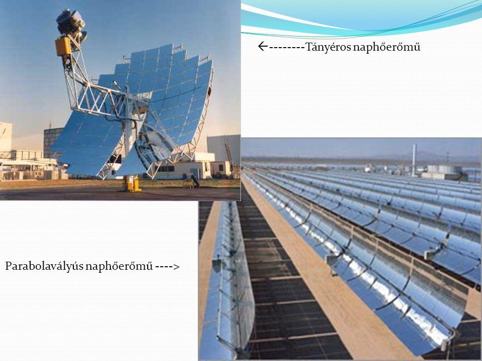 Parabolavályús naphőerőmű ---->  --------Tányéros naphőerőmű
