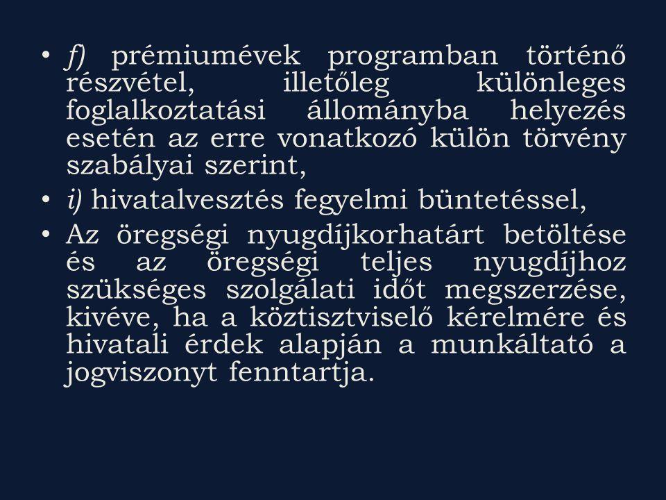 f) prémiumévek programban történő részvétel, illetőleg különleges foglalkoztatási állományba helyezés esetén az erre vonatkozó külön törvény szabályai