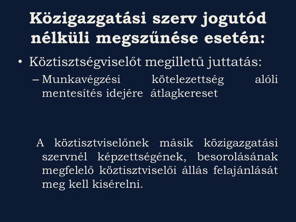 Közigazgatási szerv jogutód nélküli megszűnése esetén: Köztisztségviselőt megilletű juttatás: – Munkavégzési kötelezettség alóli mentesítés idejére át