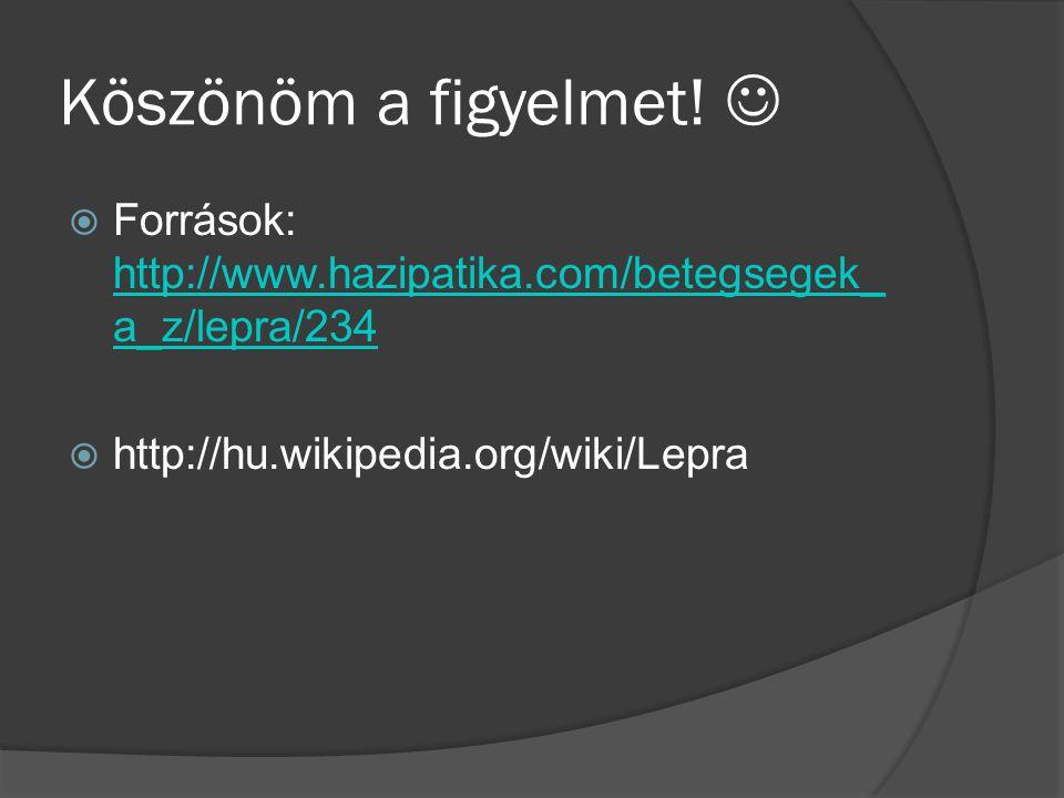 Köszönöm a figyelmet!  Források: http://www.hazipatika.com/betegsegek_ a_z/lepra/234 http://www.hazipatika.com/betegsegek_ a_z/lepra/234  http://hu.