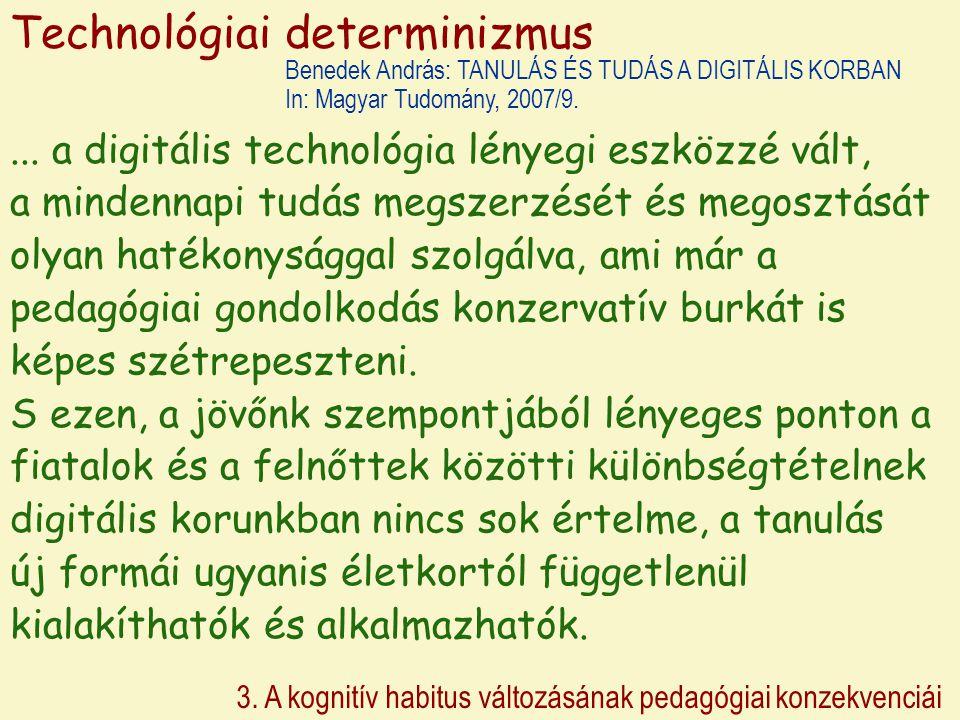 ... a digitális technológia lényegi eszközzé vált, a mindennapi tudás megszerzését és megosztását olyan hatékonysággal szolgálva, ami már a pedagógiai