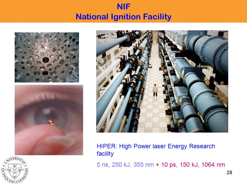 28 NIF National Ignition Facility HIPER: High Power laser Energy Research facility 5 ns, 250 kJ, 355 nm + 10 ps, 150 kJ, 1064 nm
