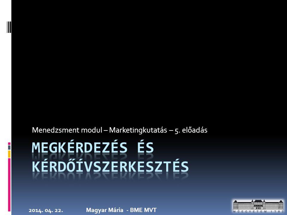 2014. 04. 22.Magyar Mária - BME MVT Menedzsment modul – Marketingkutatás – 5. előadás