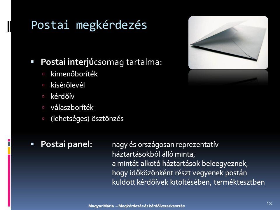 Postai megkérdezés  Postai interjúcsomag tartalma:  kimenőboríték  kísérőlevél  kérdőív  válaszboríték  (lehetséges) ösztönzés  Postai panel: n