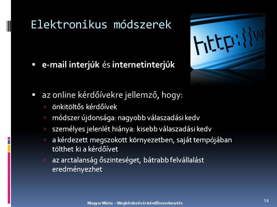Elektronikus módszerek  e-mail interjúk és internetinterjúk  az online kérdőívekre jellemző, hogy:  önkitöltős kérdőívek  módszer újdonsága: nagyo