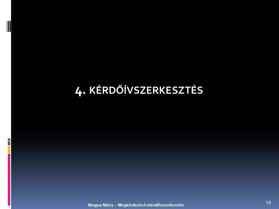 4. KÉRDŐÍVSZERKESZTÉS Magyar Mária – Megkérdezés és kérdőívszerkesztés 19