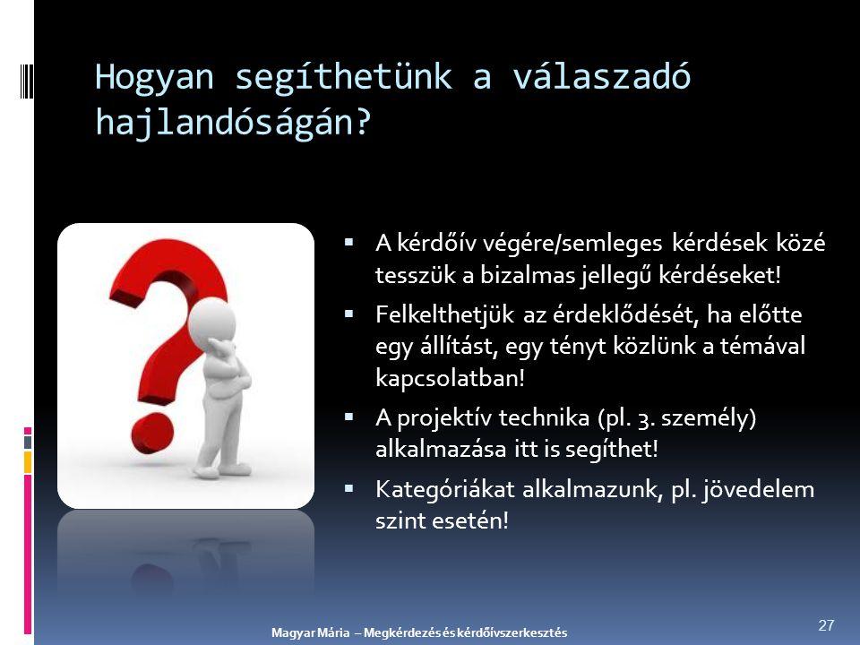 Hogyan segíthetünk a válaszadó hajlandóságán?  A kérdőív végére/semleges kérdések közé tesszük a bizalmas jellegű kérdéseket!  Felkelthetjük az érde