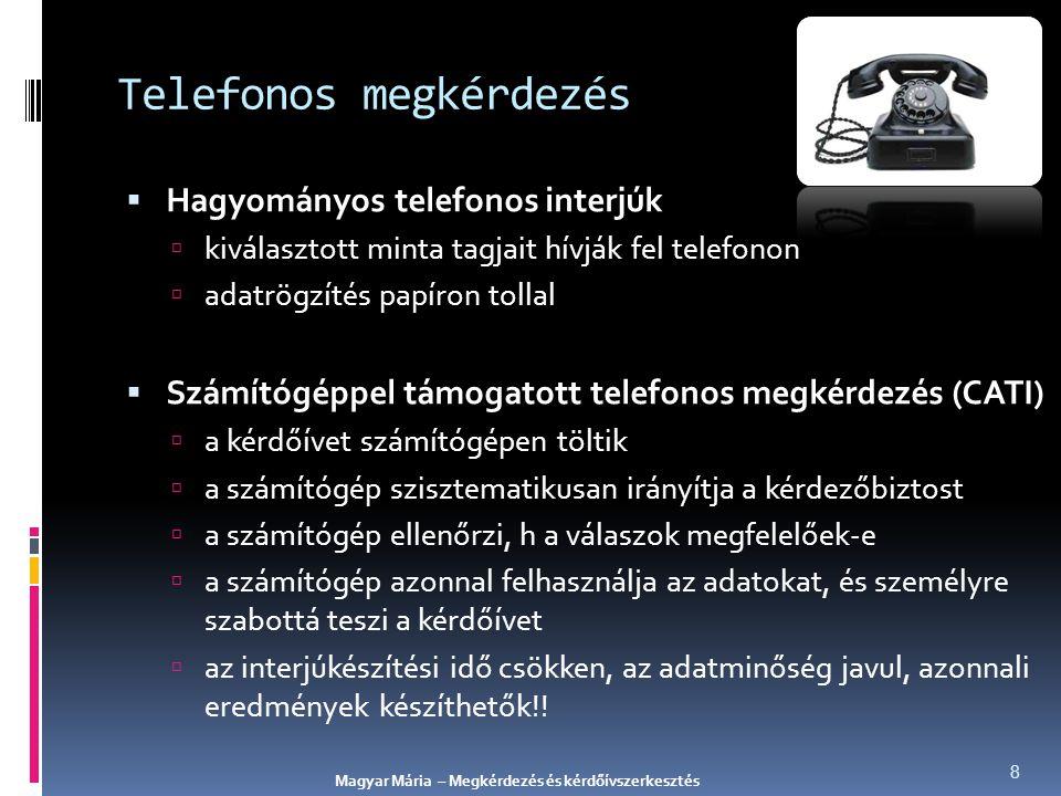 Példa: Napilapolvasók telefonos megkérdezése  a lap előfizetői és próbaolvasói körében megkérdezéses vizsgálat a kvantitatív szakaszban  kérdések az olvasói szokásokról, attitűdökről, elégedettségről  vállalati megkérdezés – személyes vagy telefonos megkérdezés  EREDMÉNY:  gazdasági informálódásban: írott sajtó & internet a mérvadó  gyors információszerzés: webes portálokon  nyomtatott napisajtóban: aktuális hírek & elemző,oknyomozó cikkek Magyar Mária – Megkérdezés és kérdőívszerkesztés 9