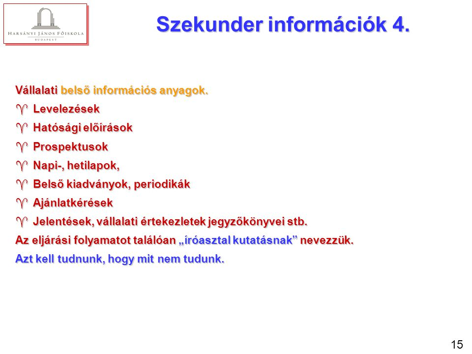 15 Szekunder információk 4. Vállalati belső információs anyagok. ^Levelezések ^Hatósági előírások ^Prospektusok ^Napi-, hetilapok, ^Belső kiadványok,