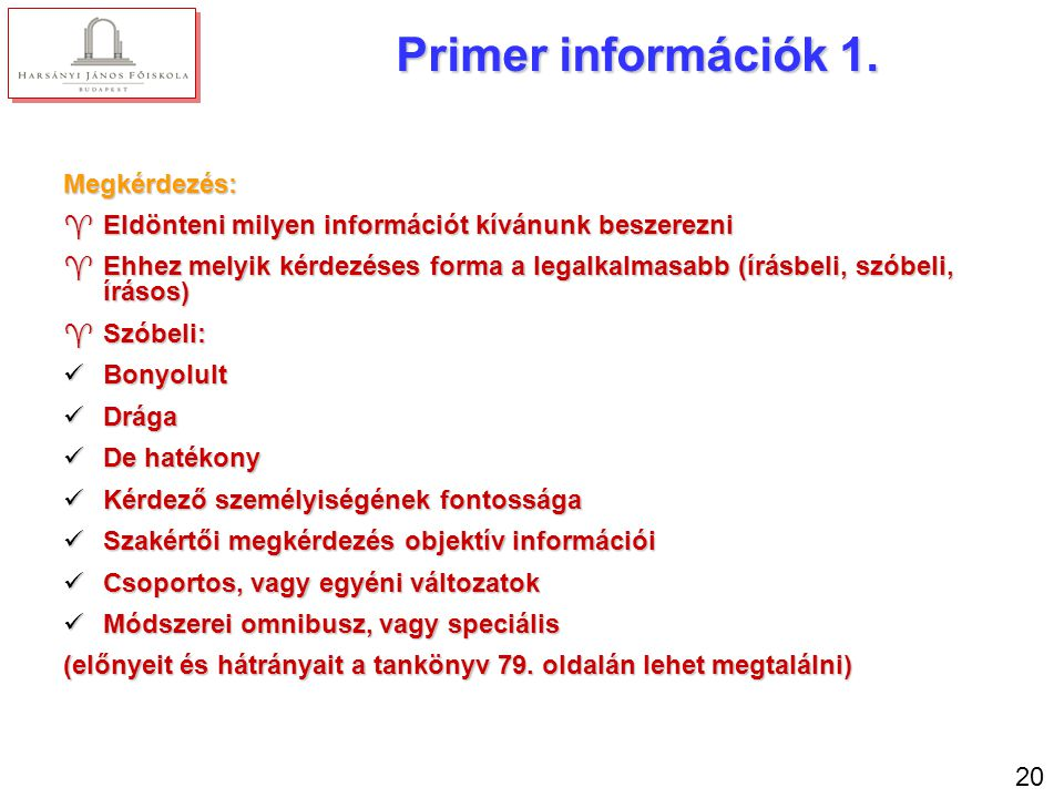 20 Primer információk 1. Megkérdezés: ^Eldönteni milyen információt kívánunk beszerezni ^Ehhez melyik kérdezéses forma a legalkalmasabb (írásbeli, szó