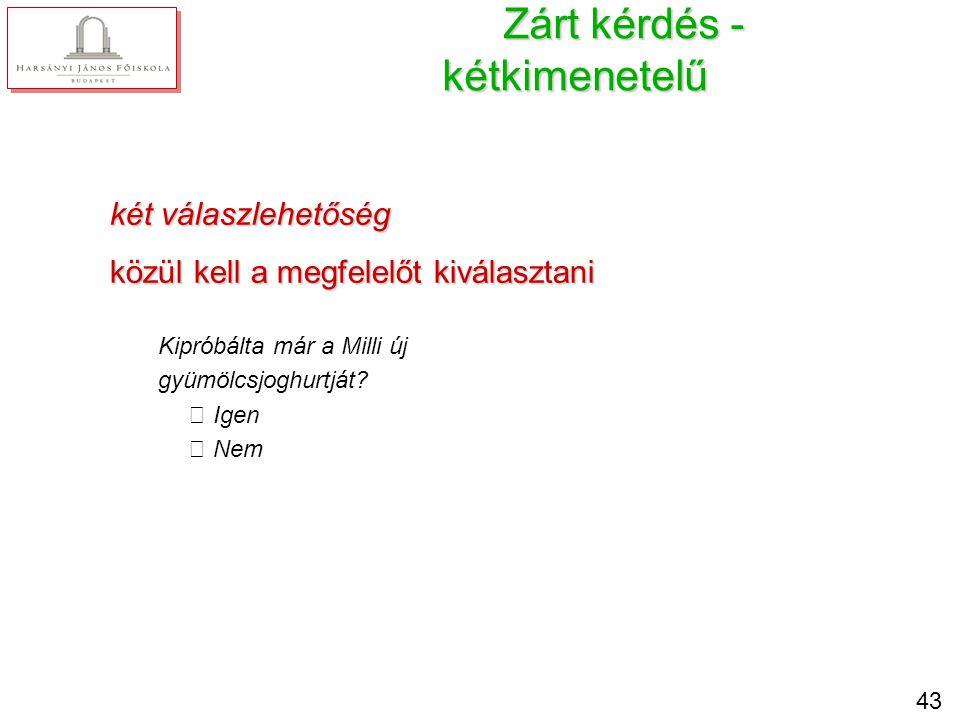 43 Zárt kérdés - kétkimenetelű két válaszlehetőség közül kell a megfelelőt kiválasztani Kipróbálta már a Milli új gyümölcsjoghurtját? Igen Nem