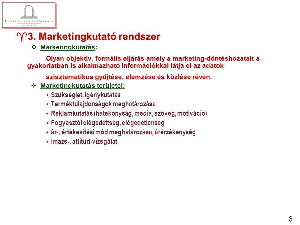 6 ^3. Marketingkutató rendszer vMarketingkutatás: Olyan objektív, formális eljárás amely a marketing-döntéshozatalt a gyakorlatban is alkalmazható inf