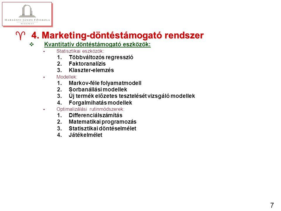 7 ^4. Marketing-döntéstámogató rendszer vKvantitatív döntéstámogató eszközök: w Statisztikai eszközök: 1.Többváltozós regresszió 2.Faktoranalízis 3.Kl