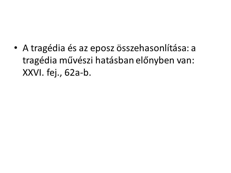 A tragédia és az eposz összehasonlítása: a tragédia művészi hatásban előnyben van: XXVI. fej., 62a-b.