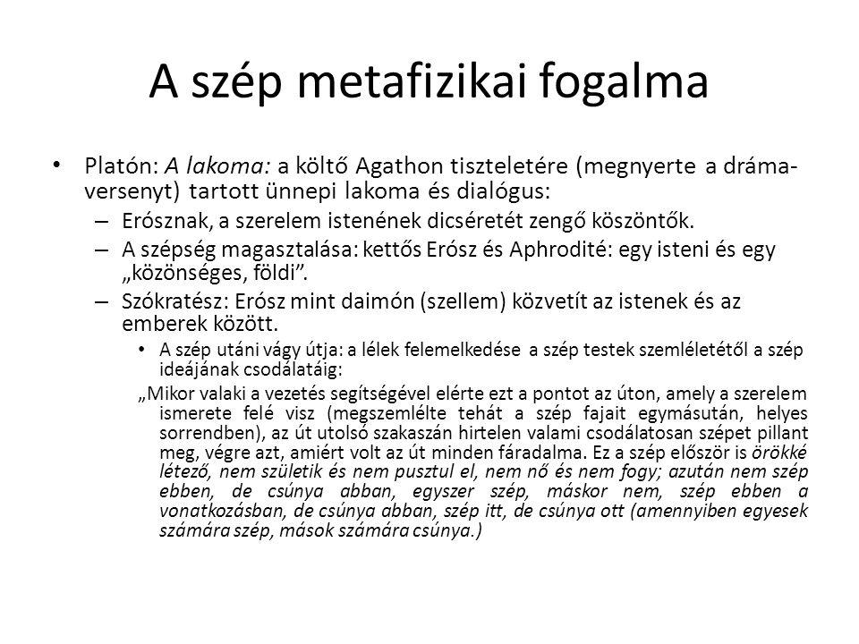 A szép metafizikai fogalma Platón: A lakoma: a költő Agathon tiszteletére (megnyerte a dráma- versenyt) tartott ünnepi lakoma és dialógus: – Erósznak,