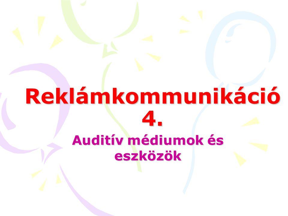 Reklámkommunikáció 4. Auditív médiumok és eszközök