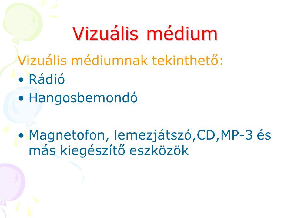 Vizuális médium Vizuális médiumnak tekinthető: Rádió Hangosbemondó Magnetofon, lemezjátszó,CD,MP-3 és más kiegészítő eszközök
