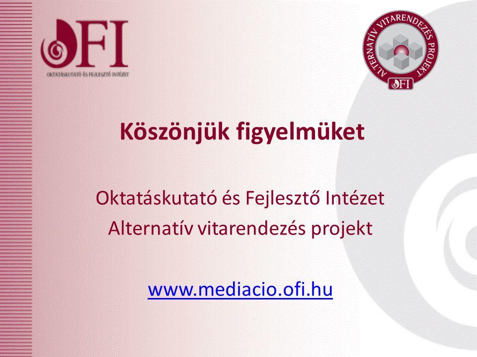 Köszönjük figyelmüket Oktatáskutató és Fejlesztő Intézet Alternatív vitarendezés projekt www.mediacio.ofi.hu