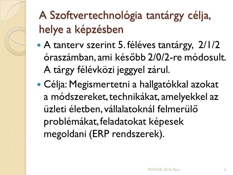 Szoftvertechnológia Tantárgyi előzmények: ◦ Adatbázisok 1 ◦ Adatbázisok 2 ◦ Programozás I ◦ Programozás II (OOP) MAFIOK 2014, Pécs7