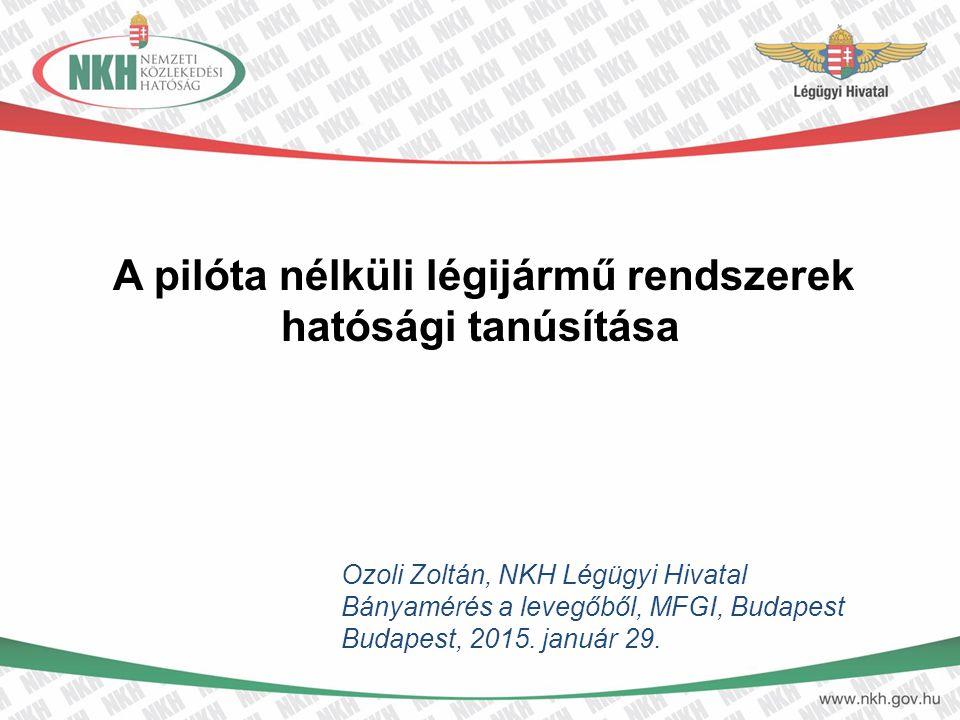 Ozoli Zoltán, NKH Légügyi Hivatal Bányamérés a levegőből, MFGI, Budapest Budapest, 2015. január 29. A pilóta nélküli légijármű rendszerek hatósági tan