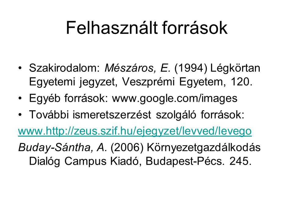 Felhasznált források Szakirodalom: Mészáros, E. (1994) Légkörtan Egyetemi jegyzet, Veszprémi Egyetem, 120. Egyéb források: www.google.com/images Továb
