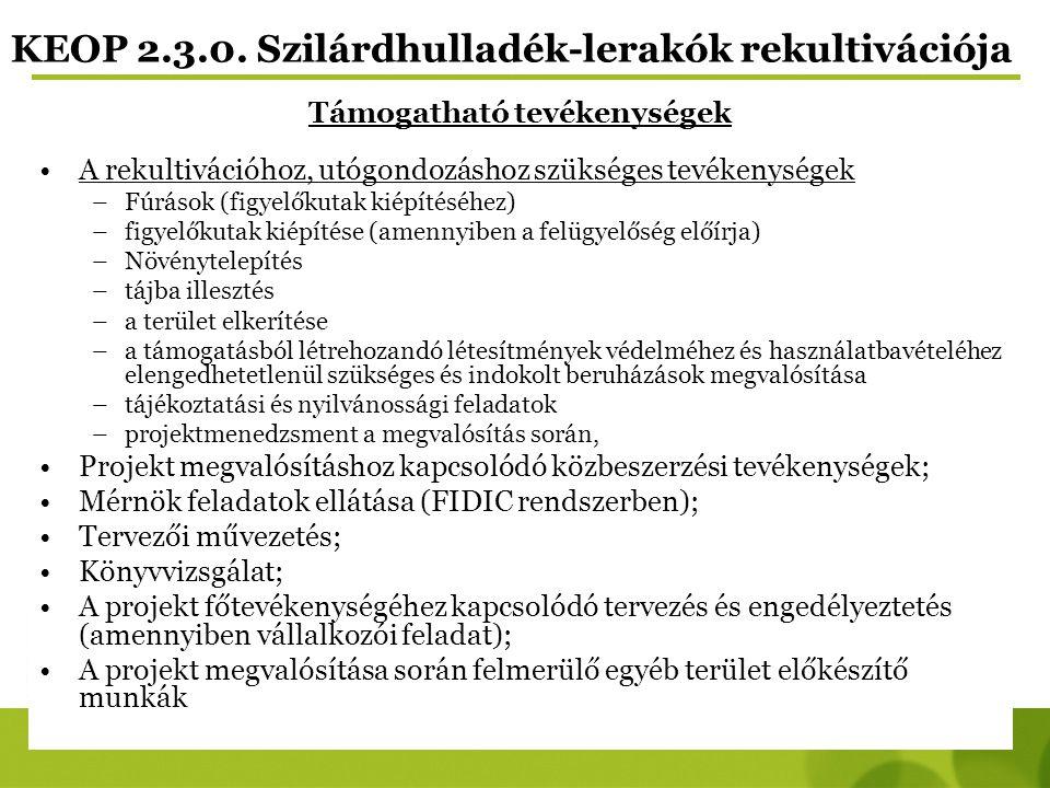KEOP 2.3.0. Szilárdhulladék-lerakók rekultivációja Támogatható tevékenységek A rekultivációhoz, utógondozáshoz szükséges tevékenységek –Fúrások (figye