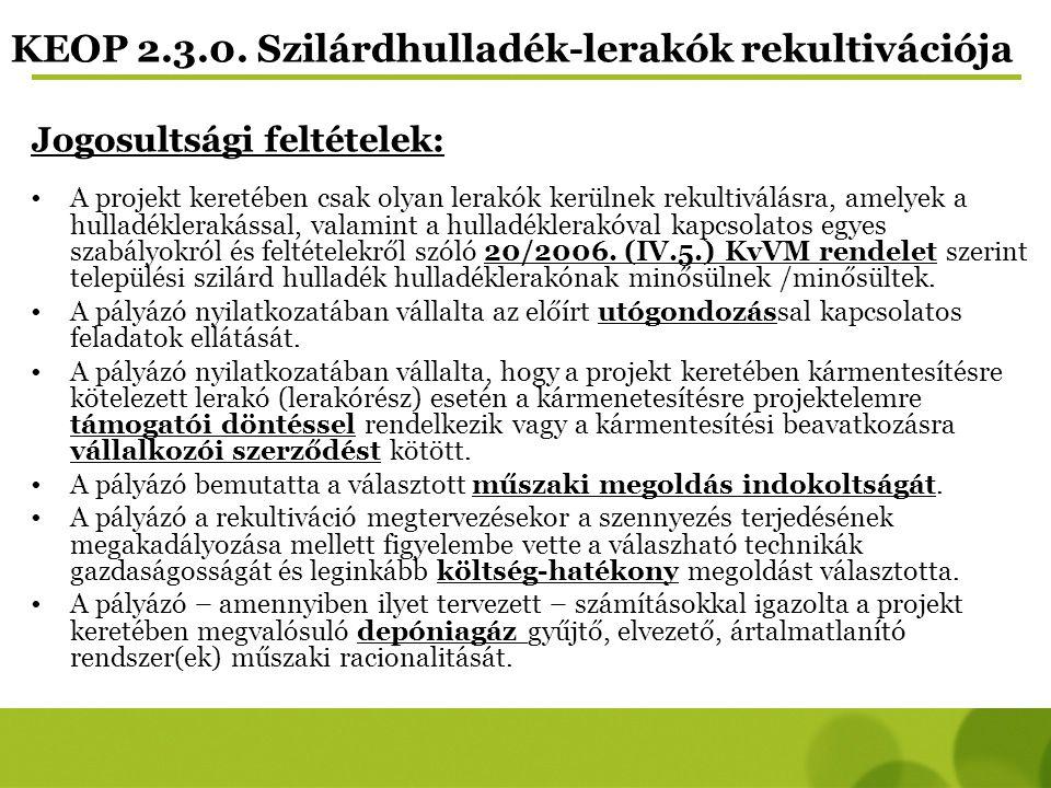 KEOP 2.3.0. Szilárdhulladék-lerakók rekultivációja Jogosultsági feltételek: A projekt keretében csak olyan lerakók kerülnek rekultiválásra, amelyek a