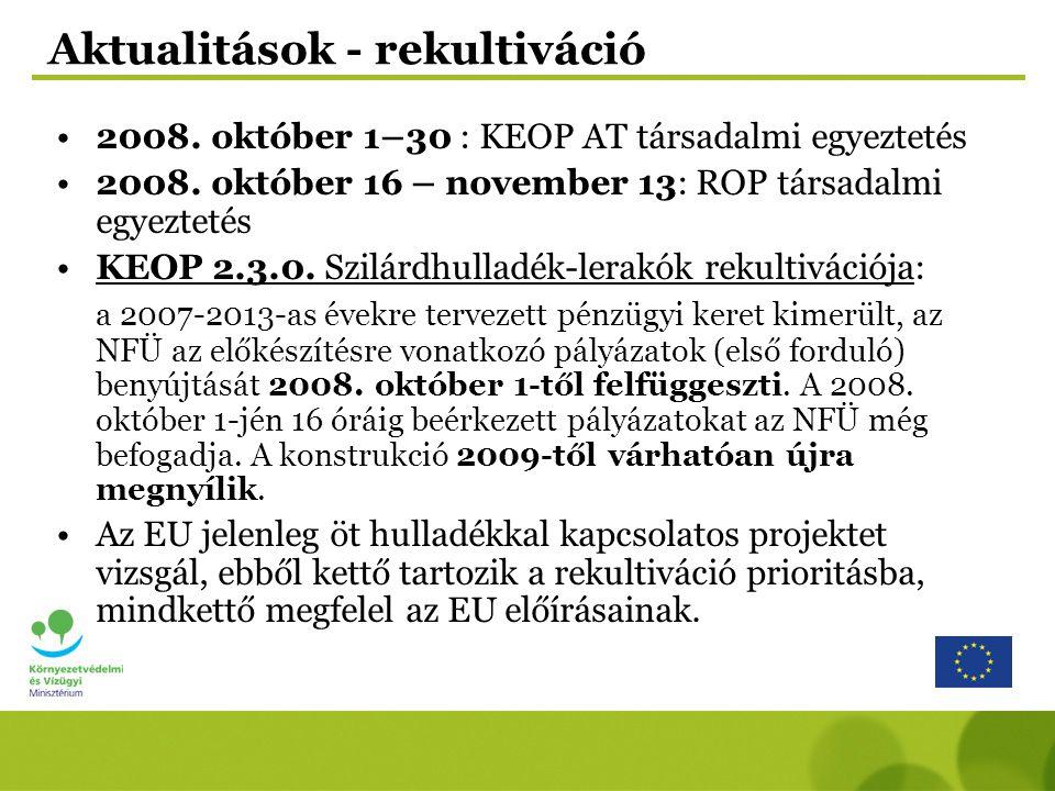 Aktualitások - rekultiváció 2008. október 1–30 : KEOP AT társadalmi egyeztetés 2008. október 16 – november 13: ROP társadalmi egyeztetés KEOP 2.3.0. S