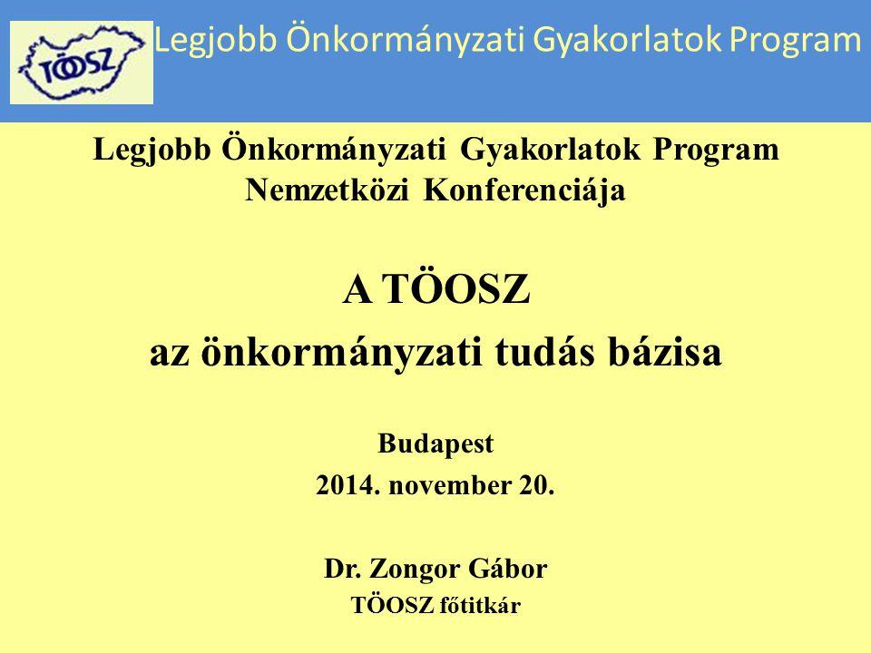 Legjobb Önkormányzati Gyakorlatok Program Legjobb Önkormányzati Gyakorlatok Program Nemzetközi Konferenciája A TÖOSZ az önkormányzati tudás bázisa Bud