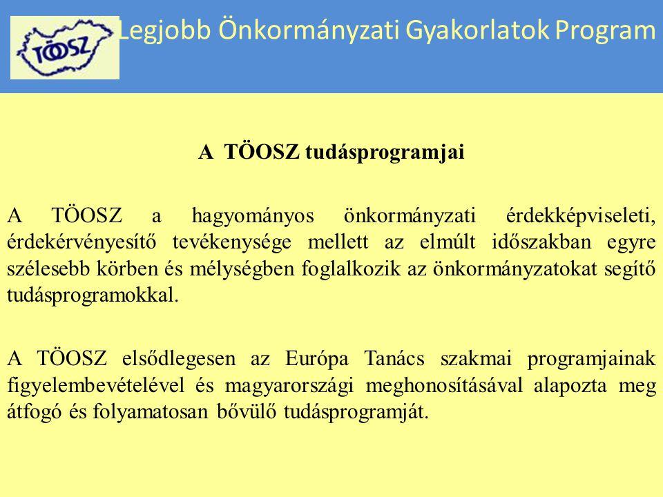 Legjobb Önkormányzati Gyakorlatok Program A TÖOSZ tudásprogramjai A TÖOSZ a hagyományos önkormányzati érdekképviseleti, érdekérvényesítő tevékenysége