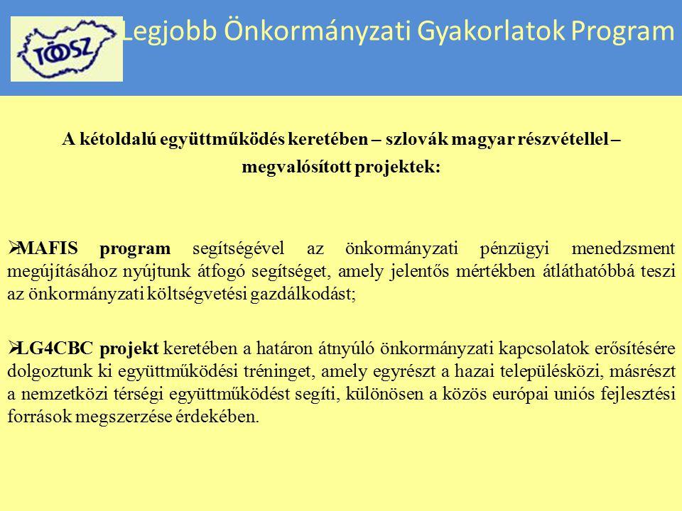 Legjobb Önkormányzati Gyakorlatok Program A kétoldalú együttműködés keretében – szlovák magyar részvétellel – megvalósított projektek:  MAFIS program