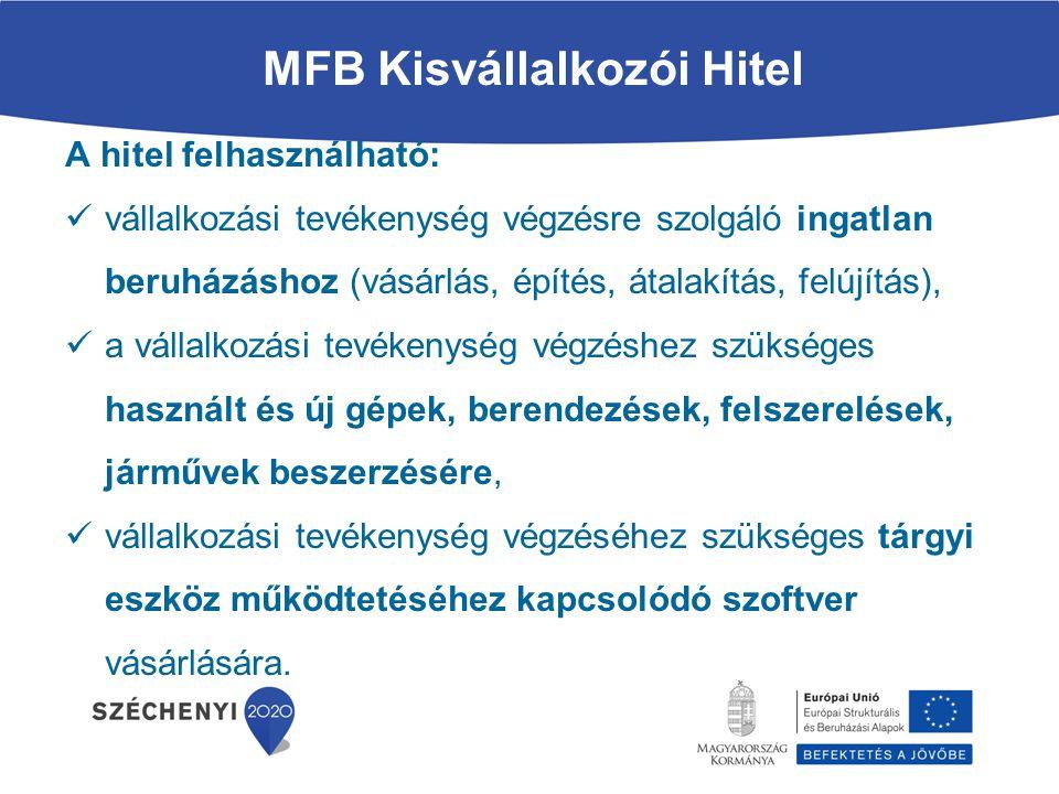 MFB Kisvállalkozói Hitel A hitel felhasználható: vállalkozási tevékenység végzésre szolgáló ingatlan beruházáshoz (vásárlás, építés, átalakítás, felúj