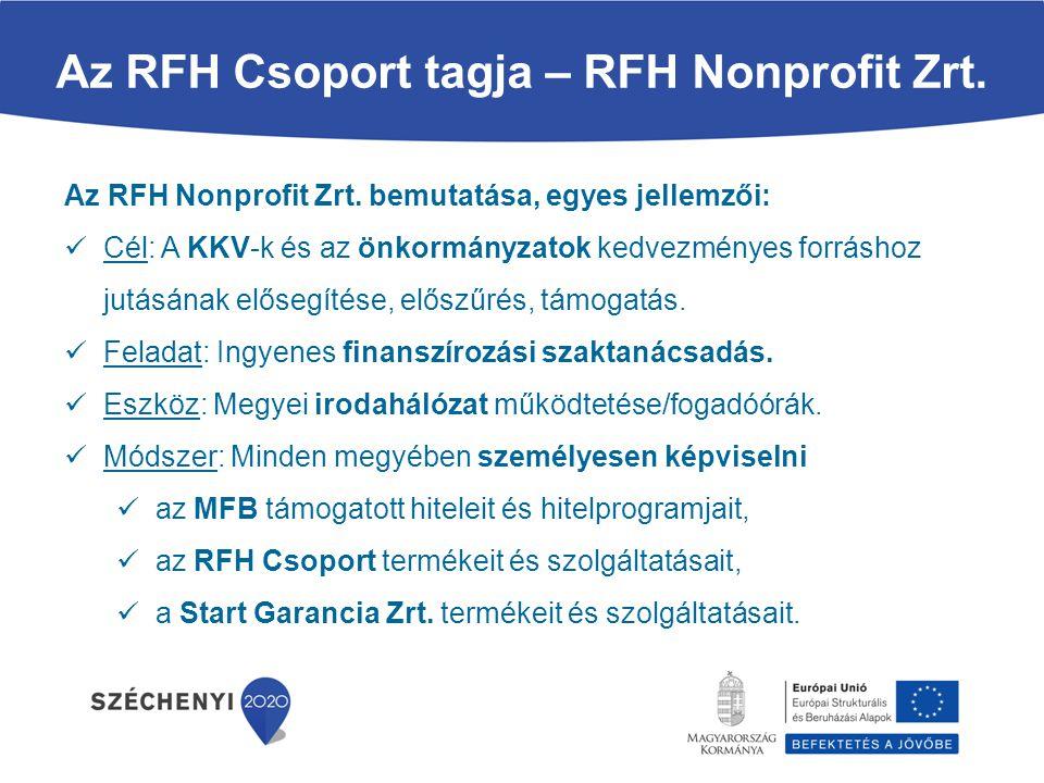 Az RFH Csoport tagja – RFH Nonprofit Zrt. Az RFH Nonprofit Zrt. bemutatása, egyes jellemzői: Cél: A KKV-k és az önkormányzatok kedvezményes forráshoz