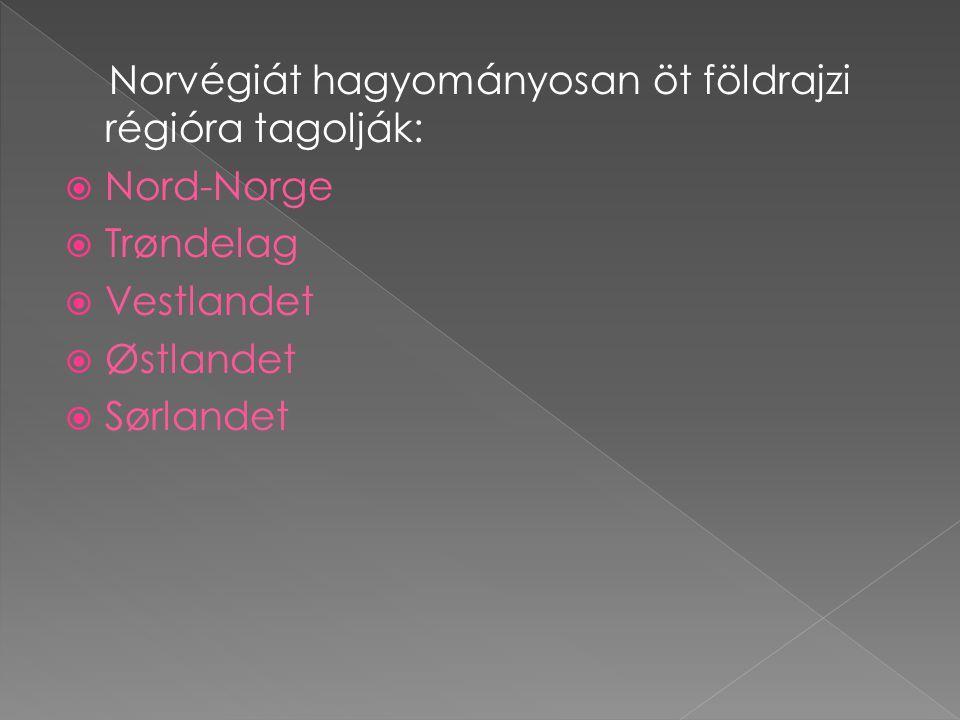 Norvégiát hagyományosan öt földrajzi régióra tagolják:  Nord-Norge  Trøndelag  Vestlandet  Østlandet  Sørlandet
