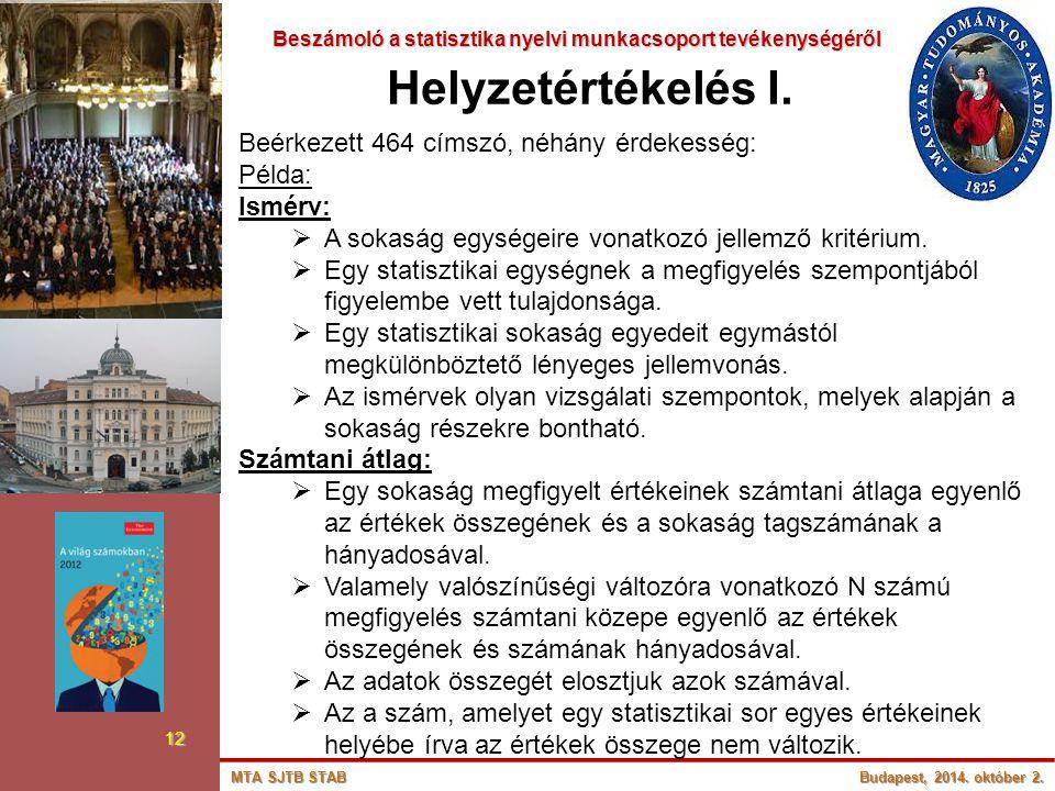 Beszámoló a statisztika nyelvi munkacsoport tevékenységéről Beszámoló a statisztika nyelvi munkacsoport tevékenységéről 12 Helyzetértékelés I. Beérkez