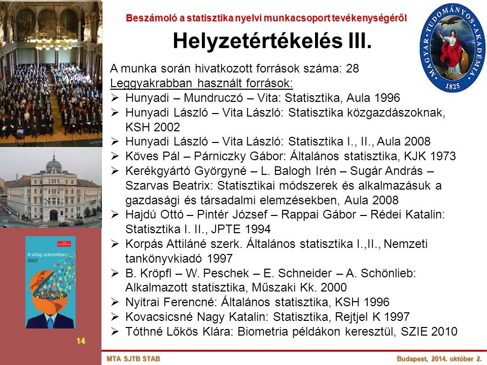 Beszámoló a statisztika nyelvi munkacsoport tevékenységéről Beszámoló a statisztika nyelvi munkacsoport tevékenységéről 14 Helyzetértékelés III. A mun