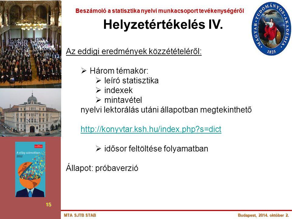 Beszámoló a statisztika nyelvi munkacsoport tevékenységéről Beszámoló a statisztika nyelvi munkacsoport tevékenységéről 15 Helyzetértékelés IV. Az edd