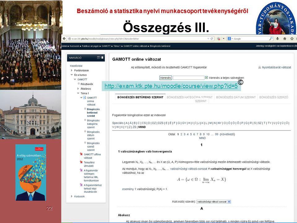 22 Beszámoló a statisztika nyelvi munkacsoport tevékenységéről Beszámoló a statisztika nyelvi munkacsoport tevékenységéről Összegzés III. http://exam.