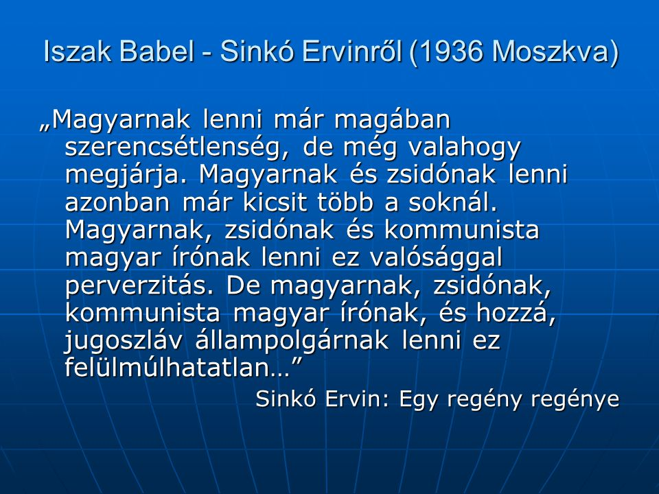 """Iszak Babel - Sinkó Ervinről (1936 Moszkva) """"Magyarnak lenni már magában szerencsétlenség, de még valahogy megjárja."""