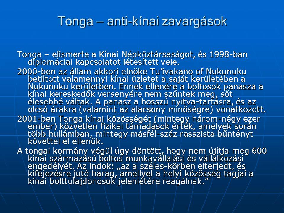 Tonga – anti-kínai zavargások Tonga – elismerte a Kínai Népköztársaságot, és 1998-ban diplomáciai kapcsolatot létesített vele. 2000-ben az állam akkor