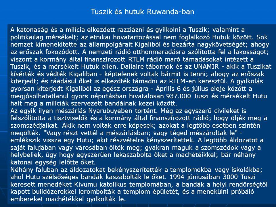 A katonaság és a milícia elkezdett razziázni és gyilkolni a Tuszik; valamint a politikailag mérsékelt; az etnikai hovatartozással nem foglalkozó Hutuk között.
