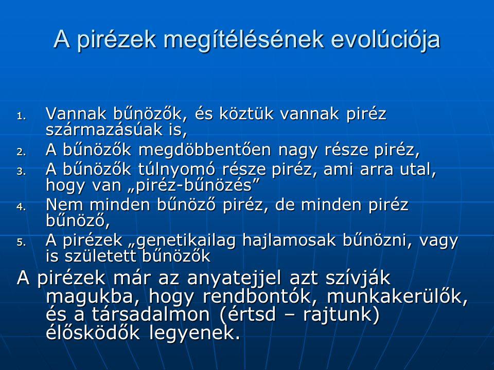 A pirézek megítélésének evolúciója 1. Vannak bűnözők, és köztük vannak piréz származásúak is, 2.