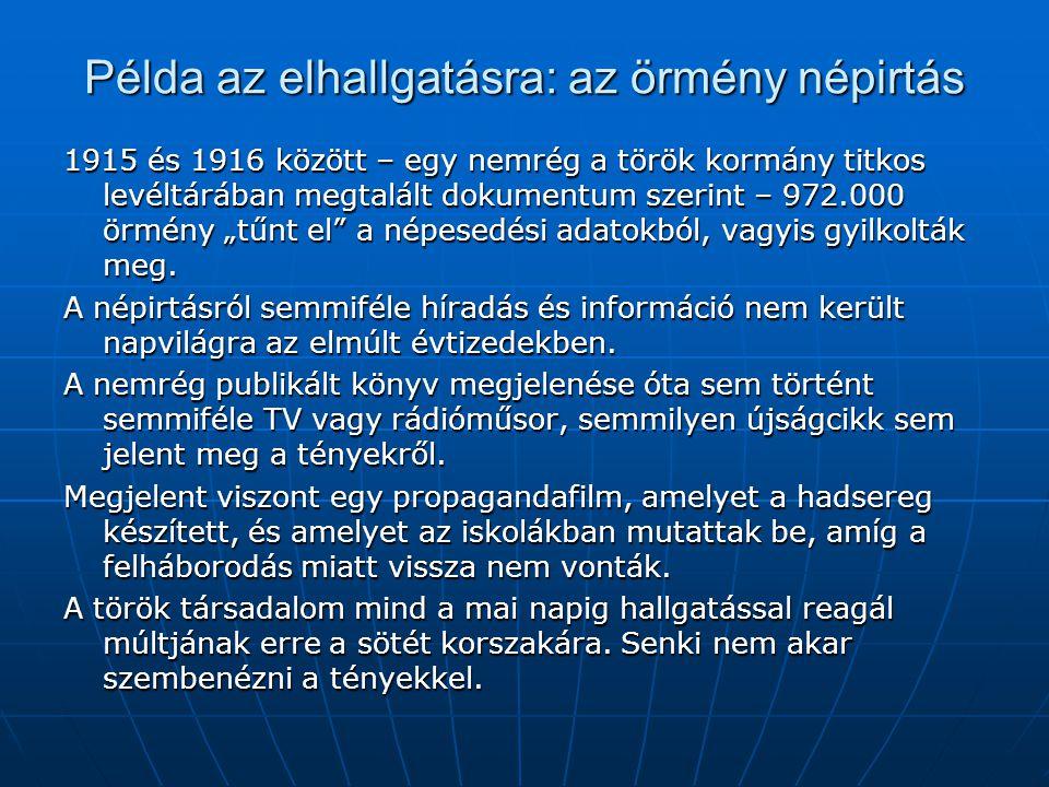"""Példa az elhallgatásra: az örmény népirtás 1915 és 1916 között – egy nemrég a török kormány titkos levéltárában megtalált dokumentum szerint – 972.000 örmény """"tűnt el a népesedési adatokból, vagyis gyilkolták meg."""