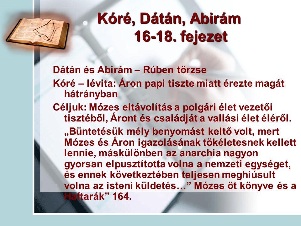 Kóré, Dátán, Abirám 16-18. fejezet Dátán és Abirám – Rúben törzse Kóré – lévita: Áron papi tiszte miatt érezte magát hátrányban Céljuk: Mózes eltávolí